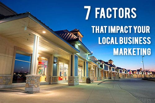 7 Factors That Impact Your Local Internet Marketing